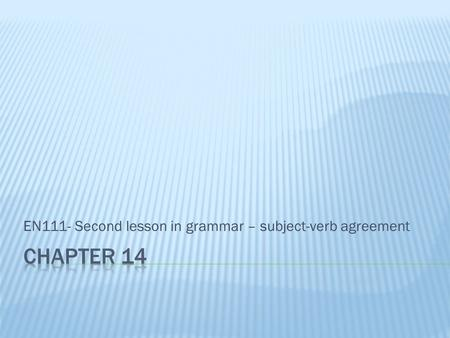 EN111- Second lesson in grammar – subject-verb agreement.