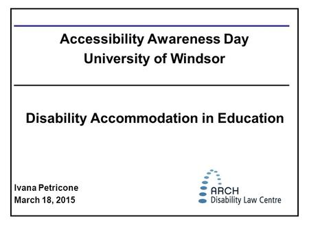 ____________________________________ Accessibility Awareness Day University of Windsor ____________________________________ Disability Accommodation in.