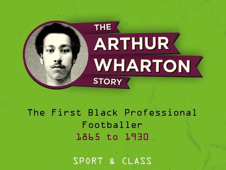 The First Black Professional Footballer 1865 to 1930 SPORT & CLASS.