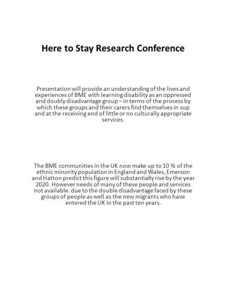 Here to Stay Research Conference Presentation will provide an understanding of the lives and experiences of BME with learning disability as an oppressed.