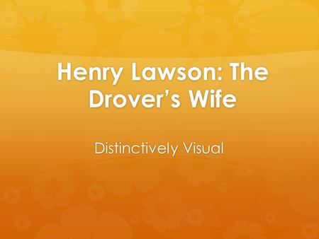 Henry Lawson: The Drover's Wife Distinctively Visual.