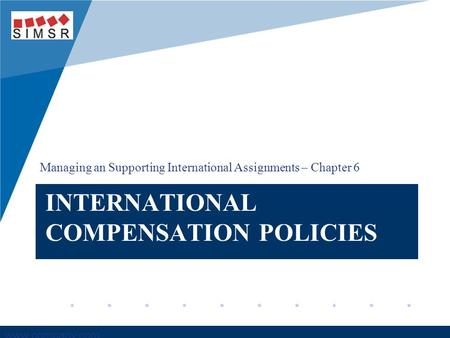 Company LOGO www.company.com INTERNATIONAL COMPENSATION POLICIES Managing an Supporting International Assignments – Chapter 6.
