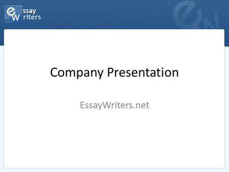 Company Presentation EssayWriters.net. Who we are We are a professional online writing company that has been operating on the market for over 10 years.