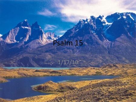 Psalm 15 1/17/10. Who may abide and who may dwell Isn't that what we all desire? All of humanity wants a place that: – Calms our fears – Fills us with.