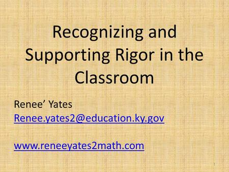 Recognizing and Supporting Rigor in the Classroom Renee' Yates  1.