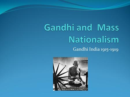 Gandhi India 1915-1919. Pre-Gandhian Indian Politics Two Domains of Politics i) Subaltern Domain ii) Organized Constitutional Domain Two Trends within.