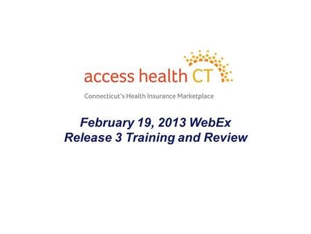 February 19, 2013 WebEx Release 3 Training and Review 1.