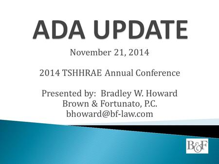 November 21, 2014 2014 TSHHRAE Annual Conference Presented by: Bradley W. Howard Brown & Fortunato, P.C.