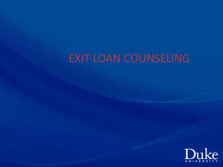 EXIT LOAN COUNSELING. Things to Know Before you Go….. Know your Loans Repayment Options Loan Consolidation Deferment and Forbearance Loan Forgiveness.