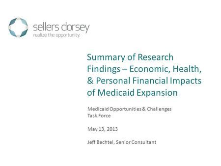 Medicaid Opportunities & Challenges Task Force May 13, 2013 Jeff Bechtel, Senior Consultant Summary of Research Findings – Economic, Health, & Personal.