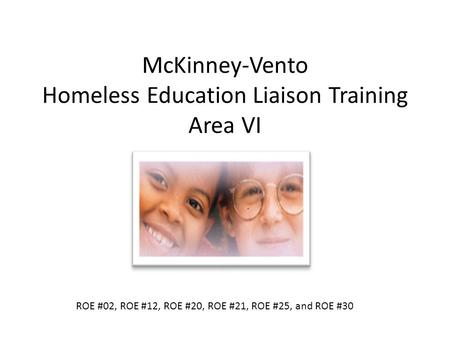 McKinney-Vento Homeless Education Liaison Training Area VI ROE #02, ROE #12, ROE #20, ROE #21, ROE #25, and ROE #30.