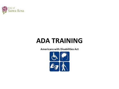 ADA TRAINING Americans with Disabilities Act. OVERVIEW ADA was enacted in 1990 and revised substantially effective January 1, 2009 ADA prohibits employers.