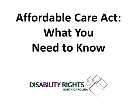 Affordable Care Act: What You Need to Know. Disability Rights NC is a nonprofit law firm that provides free legal and advocacy services for people with.