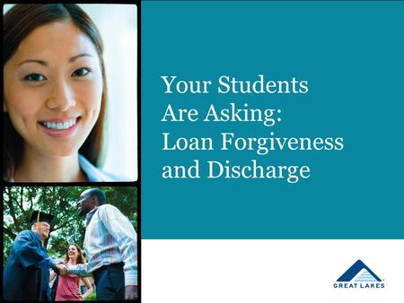 Your Students Are Asking: Loan Forgiveness and Discharge.