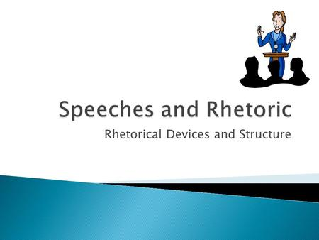 Rhetorical Devices and Structure.  Communicating an idea to an audience SPEAKER.