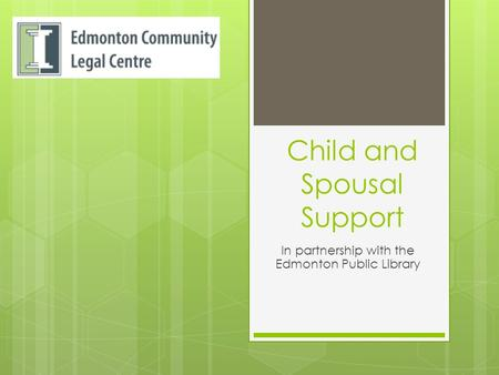 Child and Spousal Support In partnership with the Edmonton Public Library.