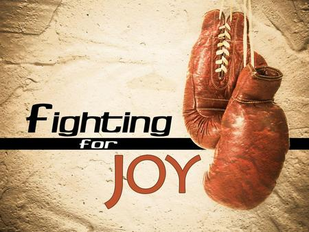 KEEPING UP THE FIGHT FOR JOY Hebrews 12:1-13.