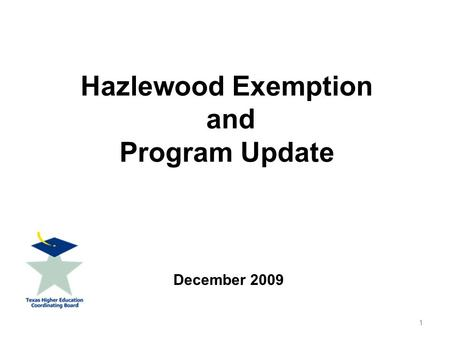 Hazlewood Exemption and Program Update December 2009 1.