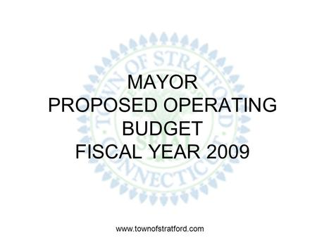 www.townofstratford.com MAYOR PROPOSED OPERATING BUDGET FISCAL YEAR 2009.