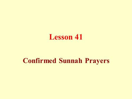 Lesson 41 Confirmed Sunnah Prayers. Confirmed Sunnah prayers: a) Two rak`ahs before the dawn prayer.