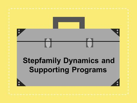 Stepfamily Dynamics and Supporting Programs. Jennifer L. Baker, Psy.D. Anne B. Summers, Ph.D. Debbi Steinmann, M.A. Training Instructor / Mentors Melissa.
