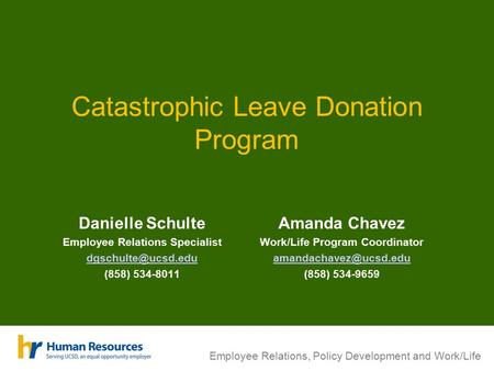 Employee Relations, Policy Development and Work/Life Catastrophic Leave Donation Program Danielle Schulte Employee Relations Specialist