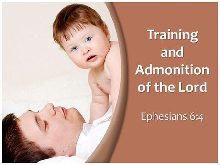 Ephesians 6:4 Training and Admonition of the Lord.