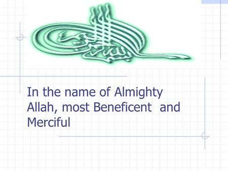 In the name of Almighty Allah, most Beneficent and Merciful.