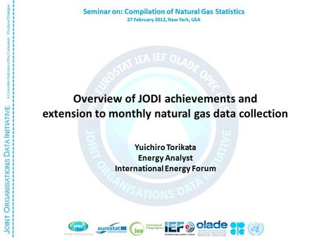 J OINT O RGANISATIONS D ATA I NITIATIVE A Concrete Outcome of the Consumer - Producer Dialogue Seminar on: Compilation of Natural Gas Statistics 27 February.