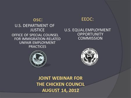 Osc: U.S. DEPARTMENT OF JUSTICE OFFICE OF SPECIAL COUNSEL FOR IMMIGRATION-RELATED UNFAIR EMPLOYMENT PRACTICES EEOC: U.S. EQUAL EMPLOYMENT OPPORTUNITY COMMISSION.