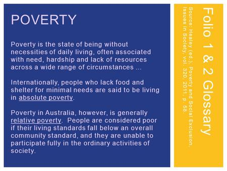 POVERTY Poverty is the state of being without necessities of daily living, often associated with need, hardship and lack of resources across a wide range.