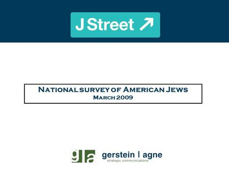 National survey of American Jews March 2009. Figure 1 J Street National Survey of American Jews Key Findings American Jews overwhelmingly support President.