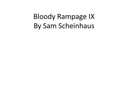 Bloody Rampage IX By Sam Scheinhaus. Design Goals Fast paced, fluid, fun. Classic first person shooter style. As many options for the player as possible,