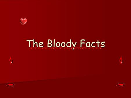 The Bloody Facts. Blood Groups, Typing, Transfusions Transfusion experiments carried out for hundreds of years. (Many patients died!) Transfusion experiments.