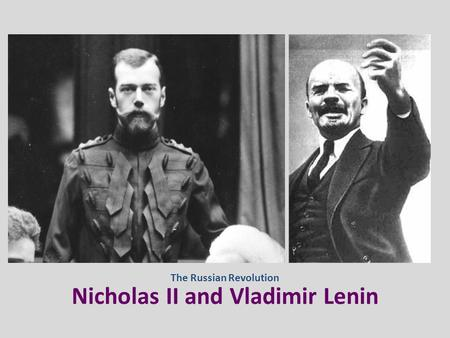 Nicholas II and Vladimir Lenin The Russian Revolution.
