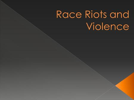  Race riots were caused by a vast number of social, political and economic factors.  1. In each of the race riots, with few exceptions, it was white.