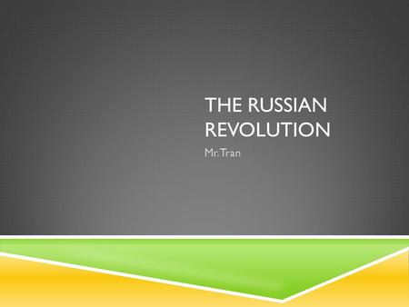 THE RUSSIAN REVOLUTION Mr. Tran. CA STANDARD 7.1  Understand the causes and consequences of the Russian Revolution, including Lenin's use of totalitarian.