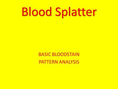 BASIC BLOODSTAIN PATTERN ANALYSIS