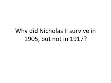Why did Nicholas II survive in 1905, but not in 1917?