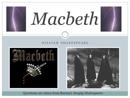 Macbeth Questions are taken from Barron's Simply Shakespeare.