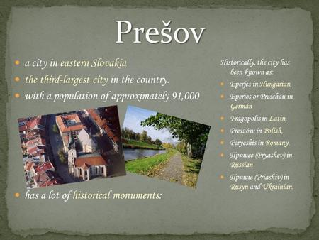A city in eastern Slovakia the third-largest city in the country. with a population of approximately 91,000 has a lot of historical monuments: Historically,