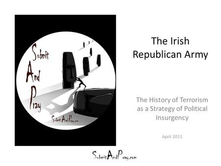 The Irish Republican Army The History of Terrorism as a Strategy of Political Insurgency April 2011.