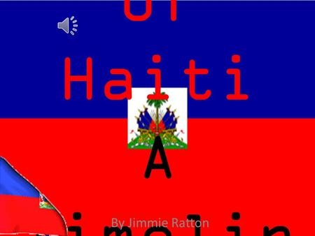 History of Haiti A Timelin e By Jimmie Ratton 1492Mid-1500169717911802 1804 Christopher Columbus claimed the island of Hispaniola for Spain. The Indians.