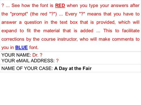 ?... See how the font is RED when you type your answers after the prompt (the red ?)... Every ? means that you have to answer a question in the text.