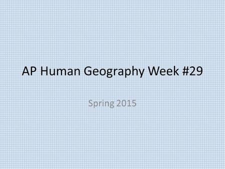 AP Human Geography Week #29 Spring 2015. AP Human Geography 3/30/15  OBJECTIVE: Examine the religious divide in Northern Ireland.