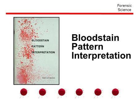 Bloodstain Pattern Interpretation Forensic Science.