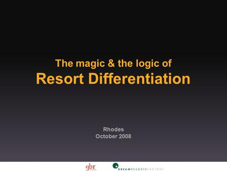 The magic & the logic of Resort Differentiation Rhodes October 2008.