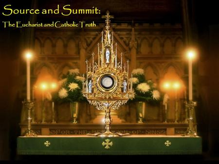Source and Summit: The Eucharist and Catholic Truth.