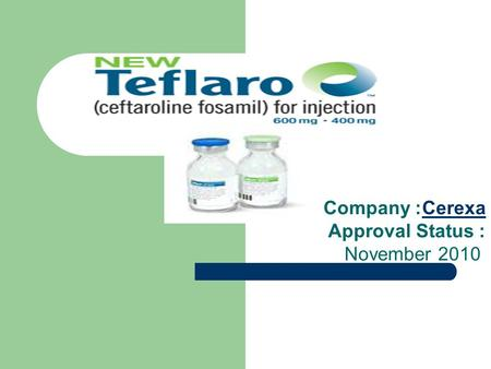 Company: Cerexa Approval Status: November 2010Cerexa.