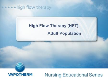 High Flow Therapy (HFT) Adult Population Nursing Educational Series.